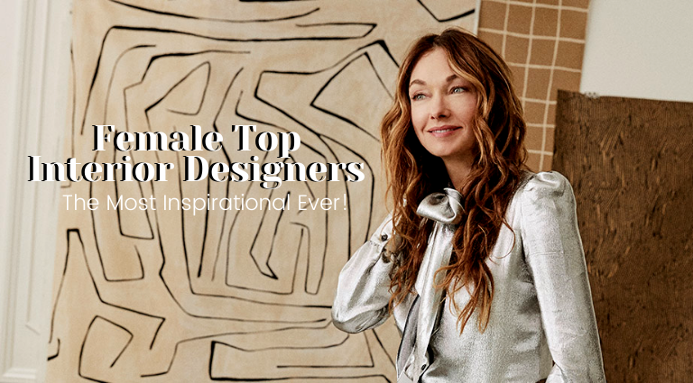 The Most Inspirational Female Top Interior Designers Ever!_feat top interior designers The Most Inspirational Female Top Interior Designers Ever! The Most Inspirational Female Top Interior Designers Ever feat 768x425