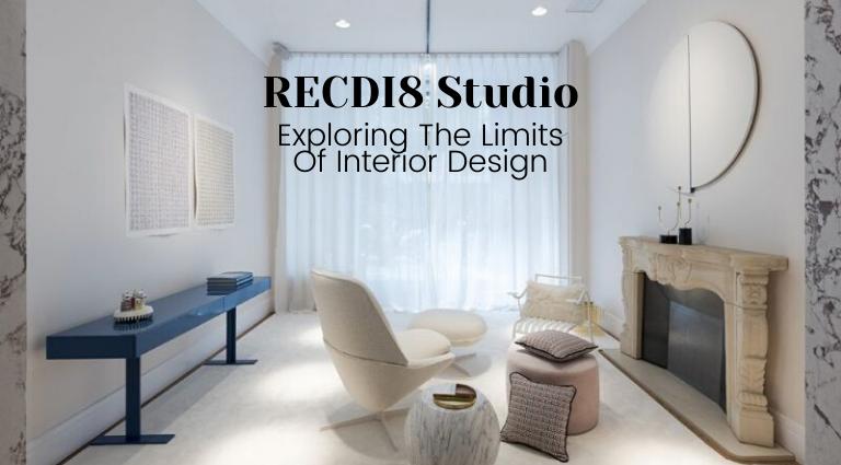 RECDI8 Studio_ Exploring The Charming Limits Of Interior Design_feat interior design RECDI8 Studio: Exploring The Charming Limits Of Interior Design RECDI8 Studio  Exploring The Charming Limits Of Interior Design feat 768x425