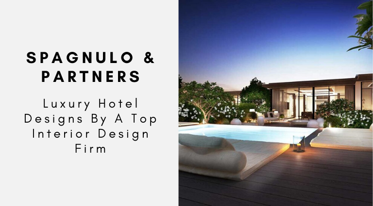 Spagnulo Partners Luxury Hotel Designs By Top Interior Design Firm