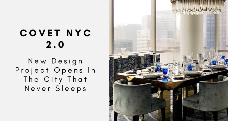 Covet NYC_ New Design Project Opens In The City That Never Sleeps_ design project Covet NYC 2.0: A New Design Project Opens In The City That Never Sleeps Covet NYC  New Design Project Opens In The City That Never Sleeps  768x410
