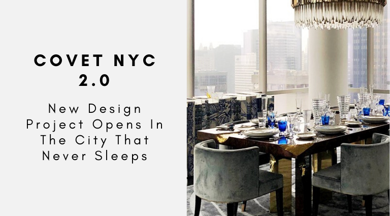 Covet NYC_ New Design Project Opens In The City That Never Sleeps_ design project Covet NYC 2.0: A New Design Project Opens In The City That Never Sleeps Covet NYC  New Design Project Opens In The City That Never Sleeps  768x425