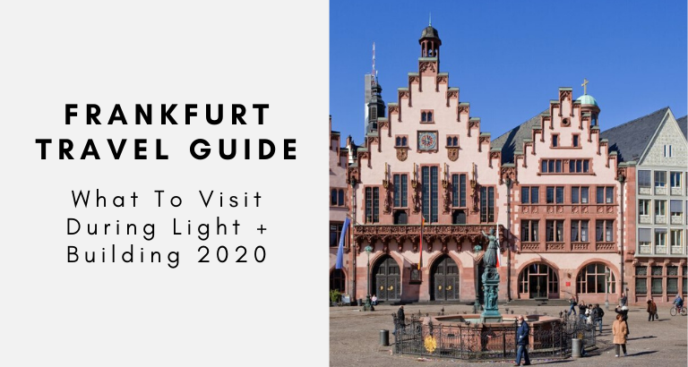Frankfurt Travel Guide_ What To Visit During Light + Building 2020