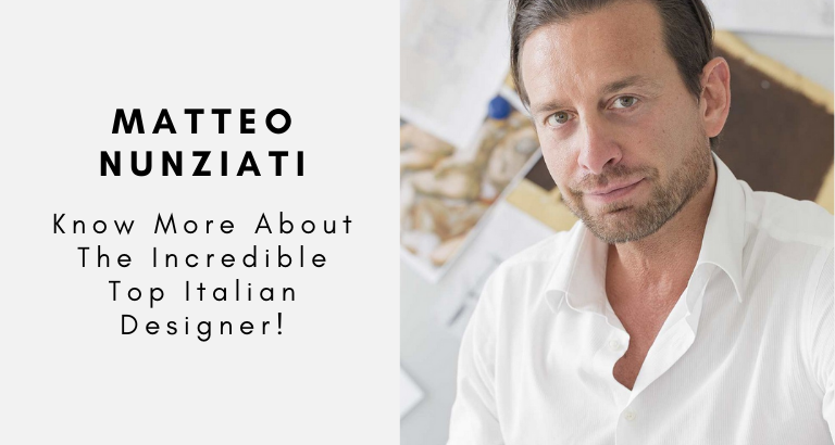 Matteo Nunziati_ Know More About The Incredible Top Italian Designer! top italian designer Matteo Nunziati: Know More About The Incredible Top Italian Designer! Matteo Nunziati  Know More About The Incredible Top Italian Designer 768x410