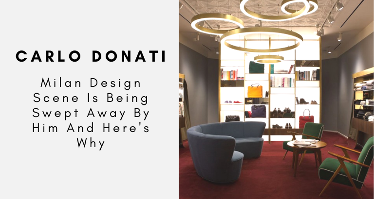 Milan Design Scene Is Being Swept Away By Carlo Donati And Here's Why_feat carlo donati Milan Design Scene Is Being Swept Away By Carlo Donati And Here's Why Milan Design Scene Is Being Swept Away By Carlo Donati And Heres Why feat 768x410