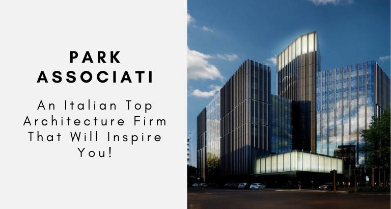 Park Associati_ An Italian Top Architecture Firm That Will Inspire You top architecture firm Park Associati: An Italian Top Architecture Firm That Will Inspire You! Park Associati  An Italian Top Architecture Firm That Will Inspire You 768x410