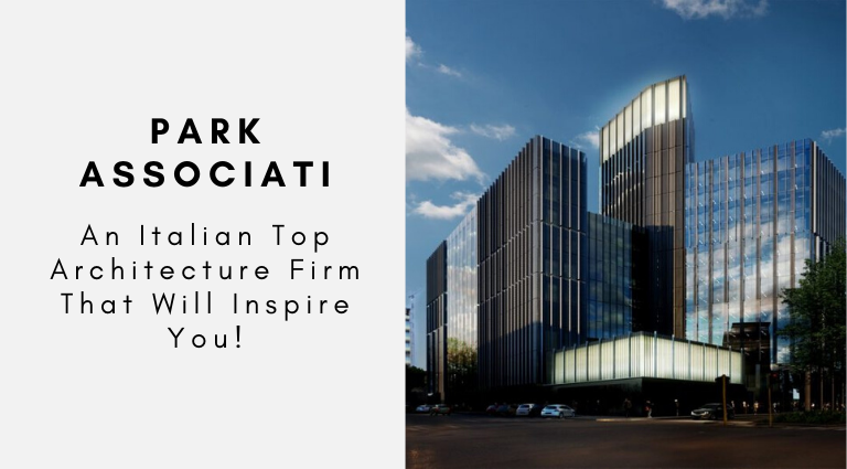 Park Associati_ An Italian Top Architecture Firm That Will Inspire You top architecture firm Park Associati: An Italian Top Architecture Firm That Will Inspire You! Park Associati  An Italian Top Architecture Firm That Will Inspire You 768x425