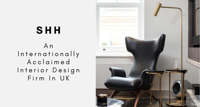 SHH_ An Internationally Acclaimed Interior Design Firm In UK_feat interior design firm in uk SHH: An Internationally Acclaimed Interior Design Firm In UK SHH  An Internationally Acclaimed Interior Design Firm In UK feat 768x410