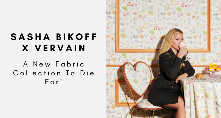 Sasha Bikoff's New Fabric Collection With Vervain Is To Die For!_feat sasha bikoff Sasha Bikoff's New Fabric Collection With Vervain Is To Die For! Sasha Bikoffs New Fabric Collection With Vervain Is To Die For feat 768x410