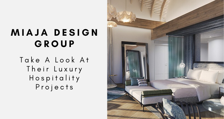Take A Look At Miaja Design Group's Luxury Hospitality Projects_feat