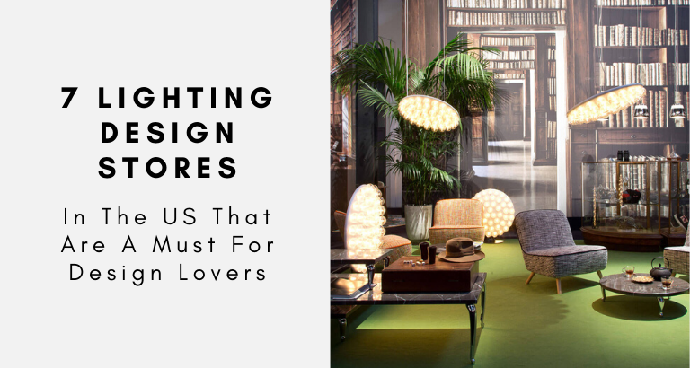 These Are The 7 Best Lighting Design Stores In The US You Must Visit!_feat lighting design stores These Are The 7 Best Lighting Design Stores In The US You Must Visit! These Are The 7 Best Lighting Design Stores In The US You Must Visit feat 768x410
