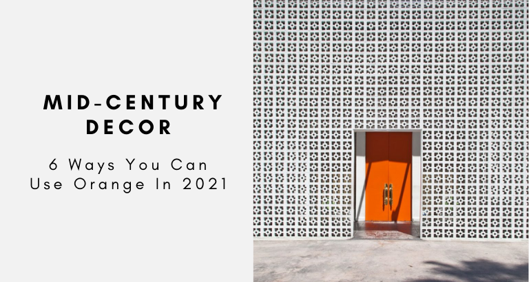 6 Ways You Can Use Orange In Your Mid-Century Decor In 2021 mid-century decor 6 Ways You Can Use Orange In Your Mid-Century Decor In 2021 6 Ways You Can Use Orange In Your Mid Century Decor In 2021 768x410