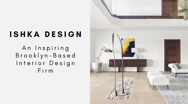 Ishka Design_ An Inspiring Brooklyn-Based Interior Design Firm_feat interior design firm Ishka Design: An Inspiring Brooklyn-Based Interior Design Firm Ishka Design  An Inspiring Brooklyn Based Interior Design Firm feat 768x425