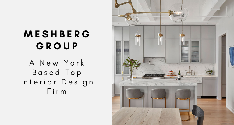 Meshberg Group_ A New York Based Top Interior Design Firm_feat top interior design firm Meshberg Group: A New York Based Top Interior Design Firm Meshberg Group  A New York Based Top Interior Design Firm feat 768x410
