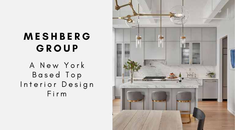 Meshberg Group_ A New York Based Top Interior Design Firm_feat top interior design firm Meshberg Group: A New York Based Top Interior Design Firm Meshberg Group  A New York Based Top Interior Design Firm feat 768x425