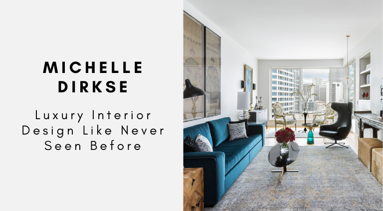 Michelle Dirkse_ Luxury Interior Design Like Never Seen Before_feat luxury interior design Michelle Dirkse: Luxury Interior Design Like Never Seen Before Michelle Dirkse  Luxury Interior Design Like Never Seen Before feat 768x425