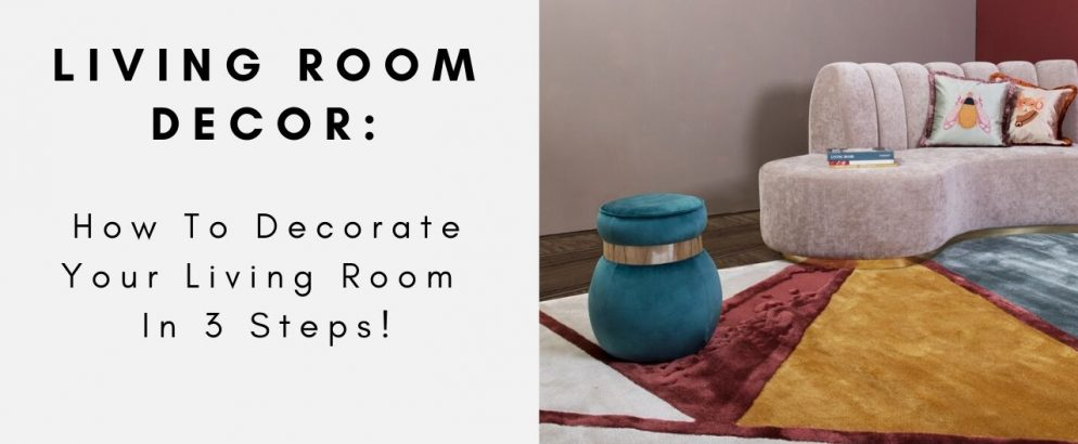 Living Room Decor: How To Decorate Your Living Room In 3 Steps living room decor Living Room Decor: How To Decorate Your Living Room In 3 Steps 2 1 994x410