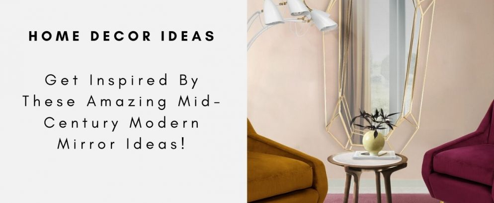 Get Inspired By These Amazing Mid-Century Modern Mirror Ideas! mid-century modern Get Inspired By These Amazing Mid-Century Modern Mirror Ideas! C  pia de MONOCLES COLLECTION 3 994x410