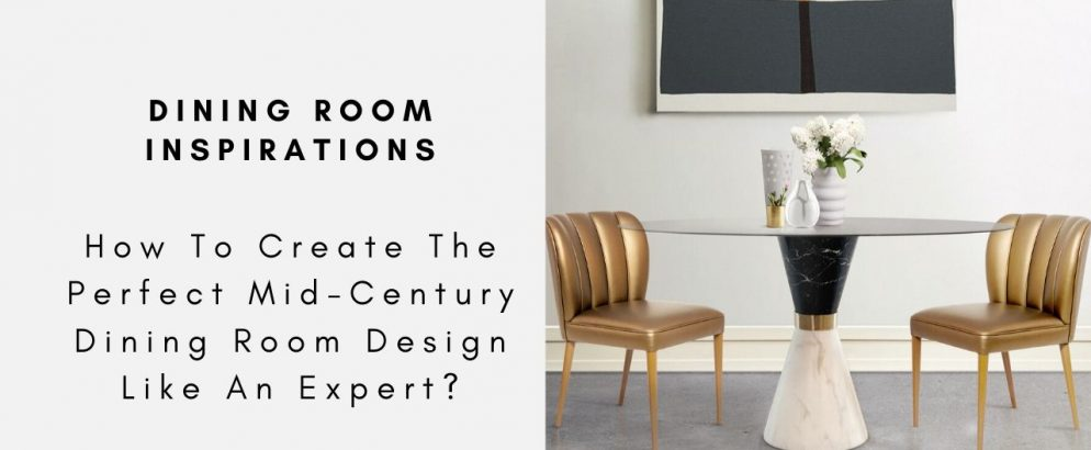 How To Create The Perfect Mid-Century Dining Room Design Like An Expert? mid-century dining room design How To Create The Perfect Mid-Century Dining Room Design Like An Expert? How To Create The Perfect Mid Century Dining Room Design Like An Expert capa 2 994x410