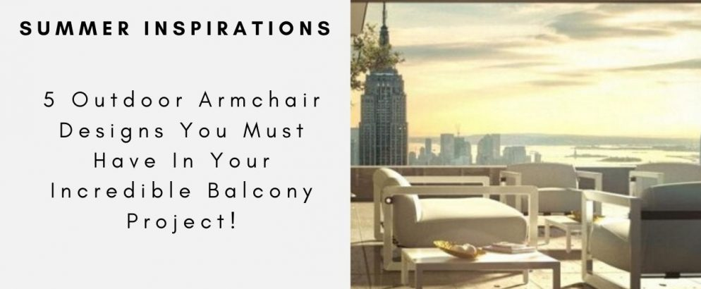 5 Outdoor Armchair Designs You Must Have In Your Incredible Balcony Project! outdoor armchair 5 Outdoor Armchair Designs You Must Have In Your Incredible Balcony Project! 5 Outdoor Armchair Designs You Must Have In Your Incredible Balcony Project capa 994x410