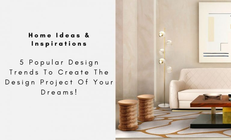 5 Popular Design Trends To Create The Design Project Of Your Dreams!