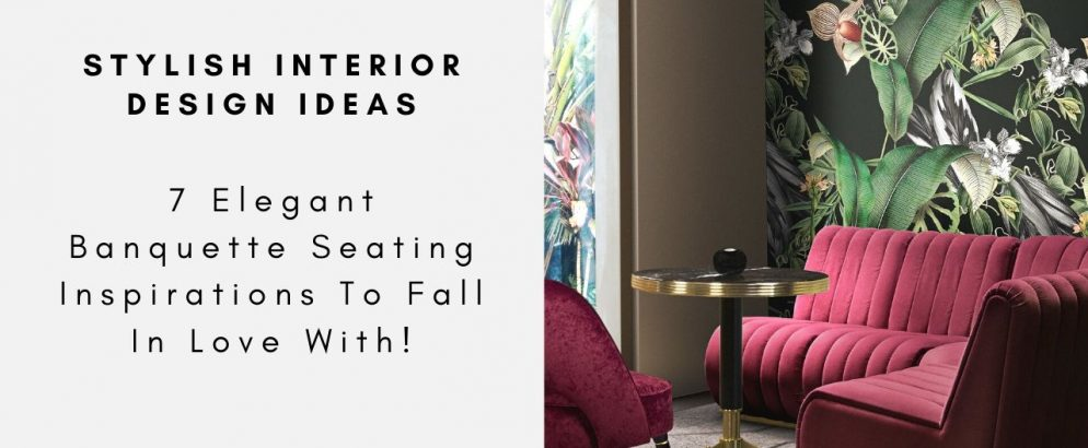 7 Elegant Banquette Seating Inspirations To Fall In Love With! banquette seating 7 Elegant Banquette Seating Inspirations To Fall In Love With! 7 Elegant Banquette Seating Inspirations To Fall In Love With capa 994x410