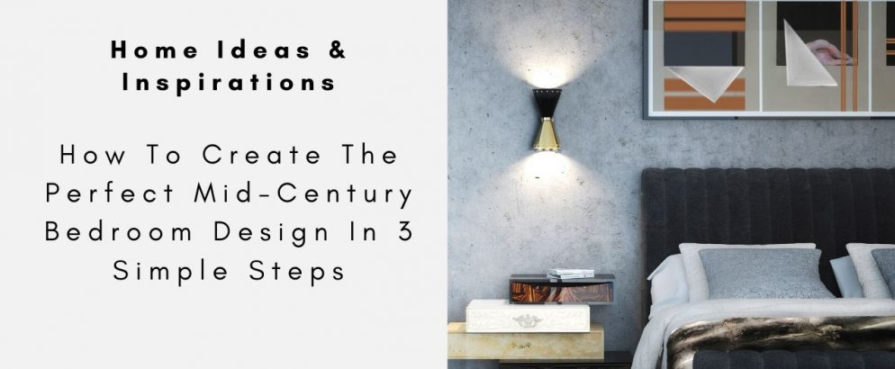 How To Create The Perfect Mid-Century Bedroom Design In 3 Simple Steps mid-century bedroom design How To Create The Perfect Mid-Century Bedroom Design In 3 Simple Steps How To Create The Perfect Mid Century Bedroom Design In 3 Simple Steps CAPA 994x410