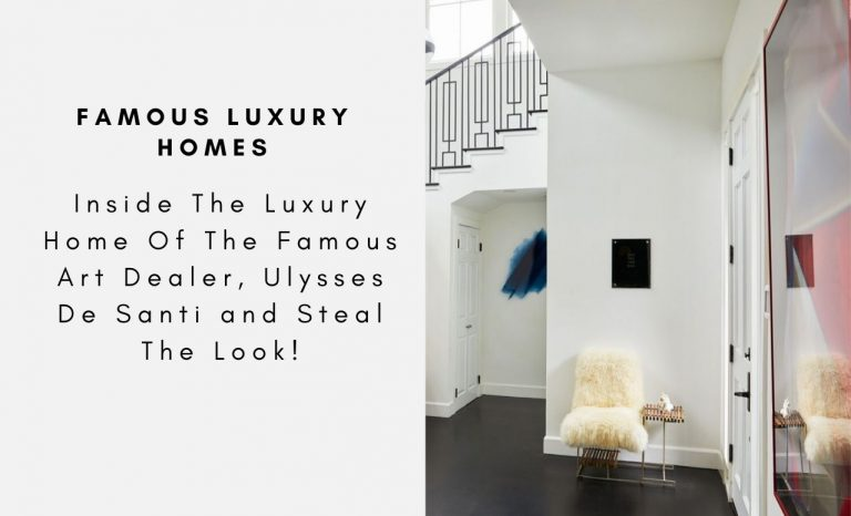 Inside The Luxury Home Of The Famous Art Dealer, Ulysses De Santi and Steal The Look! ulysses de santi Inside The Luxury Home Of The Famous Art Dealer, Ulysses De Santi and Steal The Look! Inside The Luxury Home Of The Famous Art Dealer Ulysses De Santi and Steal The Look capa 768x466