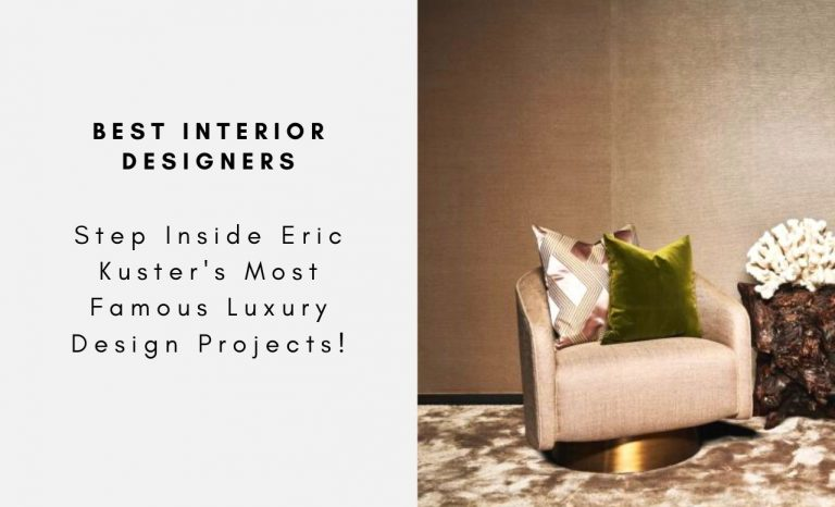 Step Inside Eric Kuster's Most Famous Luxury Design Projects! eric kuster Step Inside Eric Kuster's Most Famous Luxury Design Projects! Step Inside Eric Kusters Most Famous Luxury Design Projects CAPA 768x466