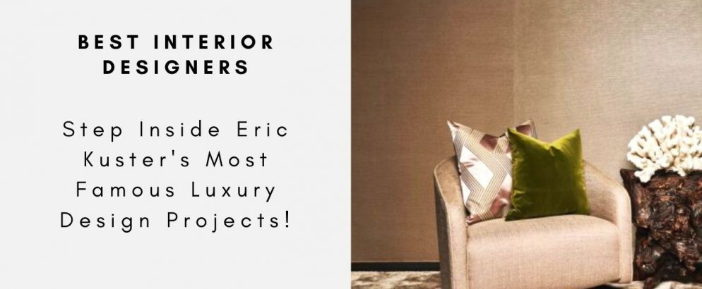 Step Inside Eric Kuster's Most Famous Luxury Design Projects! eric kuster Step Inside Eric Kuster's Most Famous Luxury Design Projects! Step Inside Eric Kusters Most Famous Luxury Design Projects CAPA 994x410