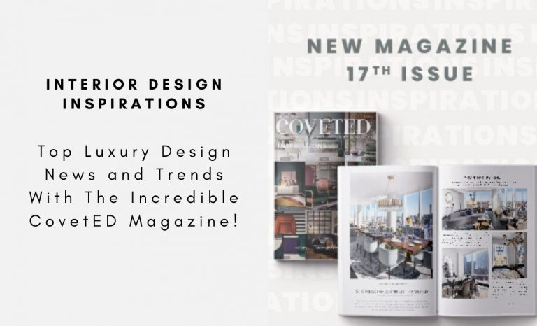 Top Luxury Design News and Trends With The Incredible CovetED Magazine! luxury design Top Luxury Design News and Trends With The Incredible CovetED Magazine! Top Luxury Design News and Trends With The Incredible CovetED Magazine capa 768x466
