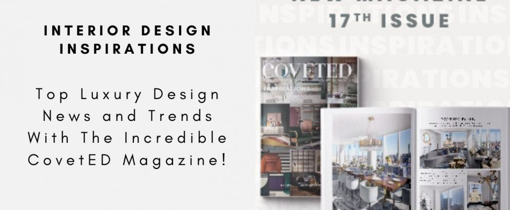 Top Luxury Design News and Trends With The Incredible CovetED Magazine! luxury design Top Luxury Design News and Trends With The Incredible CovetED Magazine! Top Luxury Design News and Trends With The Incredible CovetED Magazine capa 994x410