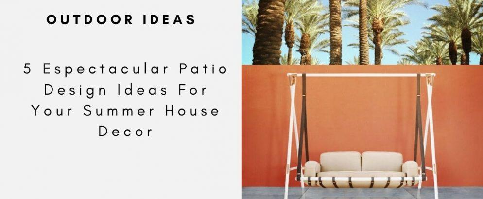 5 Espectacular Patio Design Ideas For Your Summer House Decor patio design 5 Espectacular Patio Design Ideas For Your Summer House Decor 5 Espectacular Patio Design Ideas For Your Summer House Decor caoa 994x410