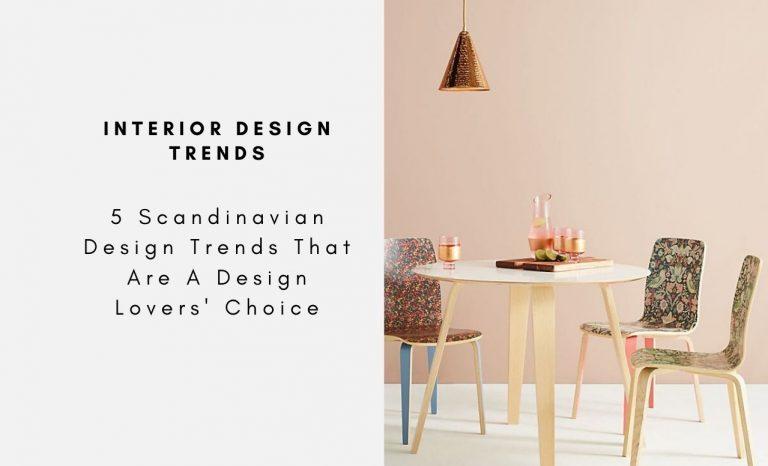 5 Scandinavian Design Trends That Are A Design Lovers' Choice