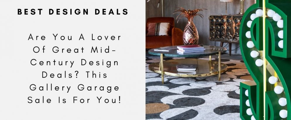 Are You A Lover Of Great Mid-Century Design Deals? This Gallery Garage Sale Is For You! mid-century design Are You A Lover Of Great Mid-Century Design Deals? This Gallery Garage Sale Is For You! Are You A Lover Of Great Mid Century Design Deals This Gallery Garage Sale Is For You CAPA 994x410
