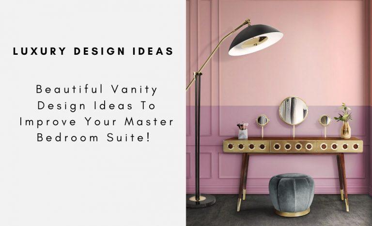 Beautiful Vanity Design Ideas To Improve Your Master Bedroom Suite!