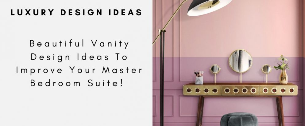 Beautiful Vanity Design Ideas To Improve Your Master Bedroom Suite! vanity design idea Beautiful Vanity Design Ideas To Improve Your Master Bedroom Suite! Beautiful Vanity Design Ideas To Improve Your Master Bedroom Suite capa 994x410