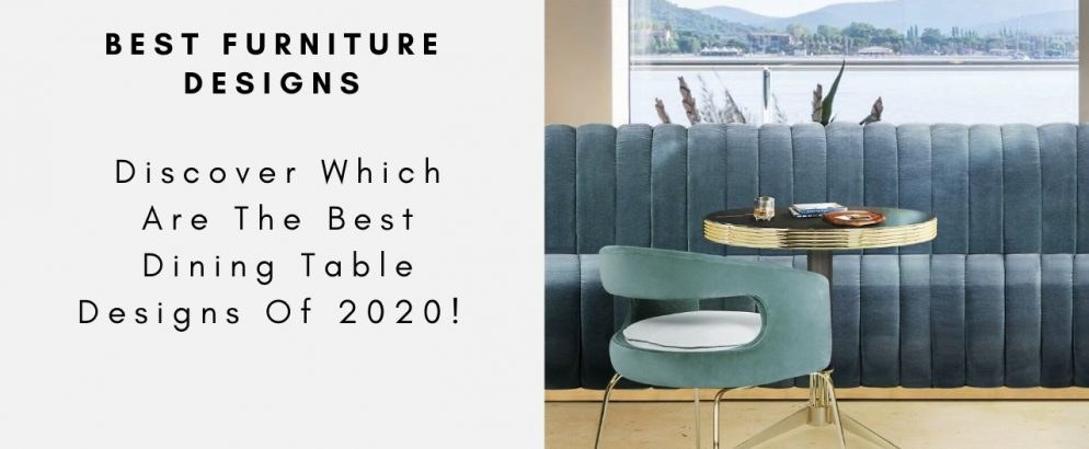Discover Which Are The Best Dining Table Designs Of 2020 See More