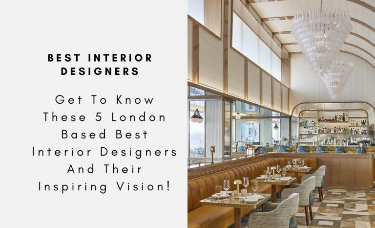 Get To Know These 5 London Based Best Interior Designers And Their Inspiring Vision! best interior designer Get To Know These 5 London Based Best Interior Designers And Their Inspiring Vision! Get To Know These 5 London Based Best Interior Designers And Their Inspiring Vision capa 768x466