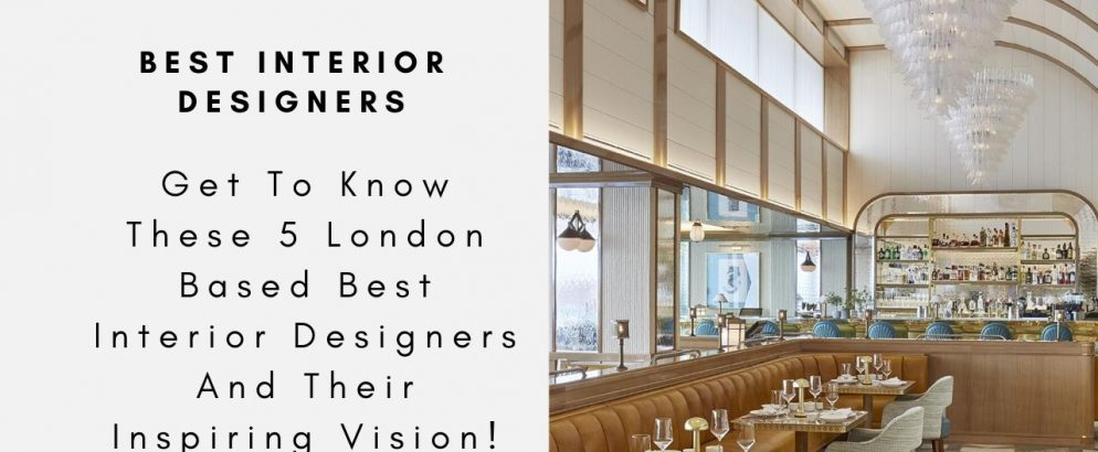 Get To Know These 5 London Based Best Interior Designers And Their Inspiring Vision!