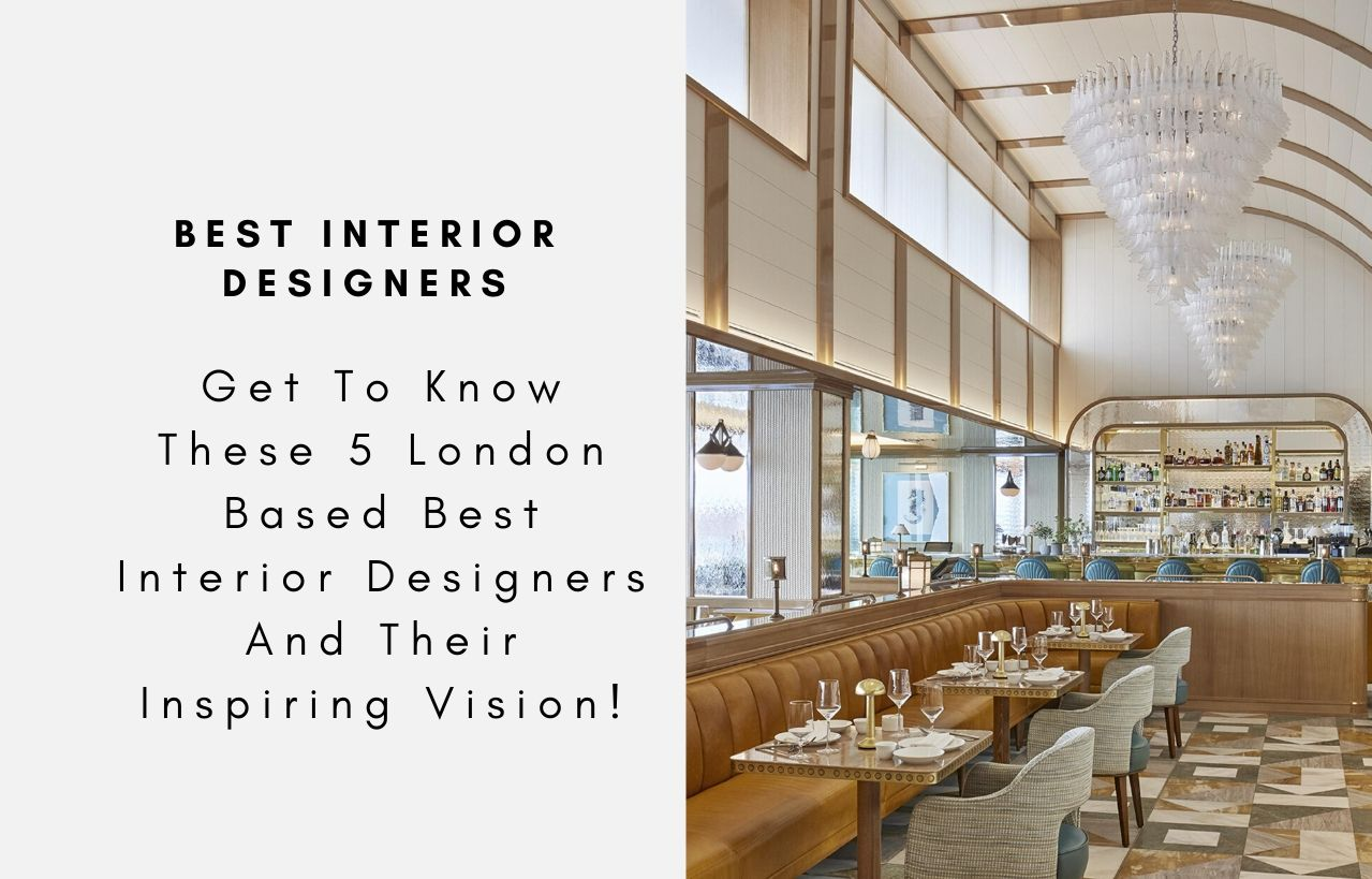 Get To Know These 5 London Based Best Interior Designers And Their Ins