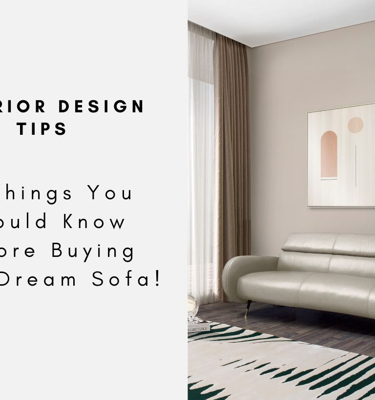 Interior Design Tips - 3 Things You Should Know Before Buying Your Dream Sofa! interior design tip Interior Design Tips – 3 Things You Should Know Before Buying Your Dream Sofa! Interior Design Tips 3 Things You Should Know Before Buying Your Dream Sofacapa 768x819