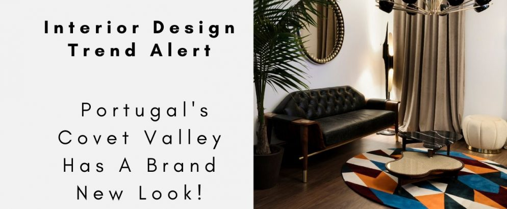 Interior Design Trend Alert - Portugal's Covet Valley Has A Brand New Look! interior design Interior Design Trend Alert – Portugal's Covet Valley Has A Brand New Look! Interior Design Trend Alert Portugals Covet Valley Has A Brand New Look capa 994x410