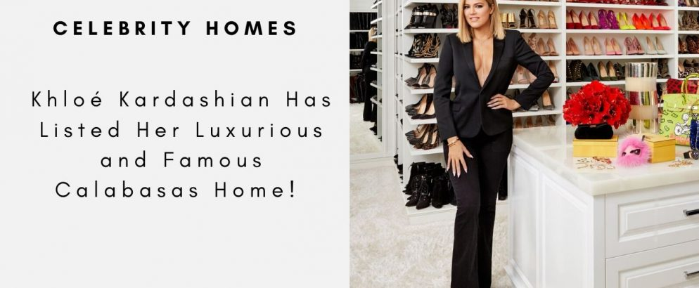 Khloé Kardashian Has Listed Her Luxurious and Famous Calabasas Home khloé kardashian Khloé Kardashian Has Listed Her Luxurious and Famous Calabasas Home Khlo   Kardashian Has Listed Her Luxurious and Famous Calabasas Home capa 2 994x410