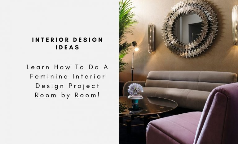 Learn How To Do A Feminine Interior Design Project Room by Room!