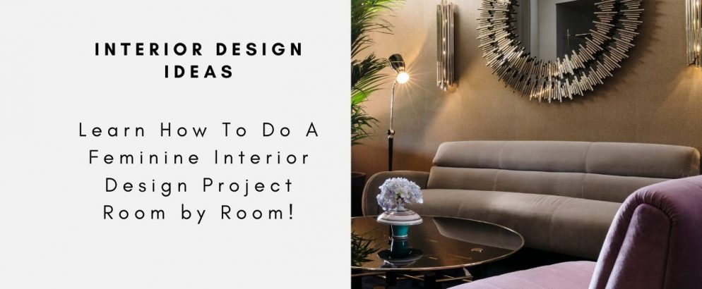 Learn How To Do A Feminine Interior Design Project Room by Room! interior design project Learn How To Do A Feminine Interior Design Project Room by Room! Learn How To Do A Feminine Interior Design Project Room by Room capa 994x410