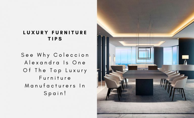 See Why Coleccion Alexandra Is One Of The Top Luxury Furniture Manufacturers In Spain! colección alexandra See Why Coleccion Alexandra Is One Of The Top Luxury Furniture Manufacturers In Spain! See Why Coleccion Alexandra Is One Of The Top Luxury Furniture Manufacturers In Spain capa 768x466