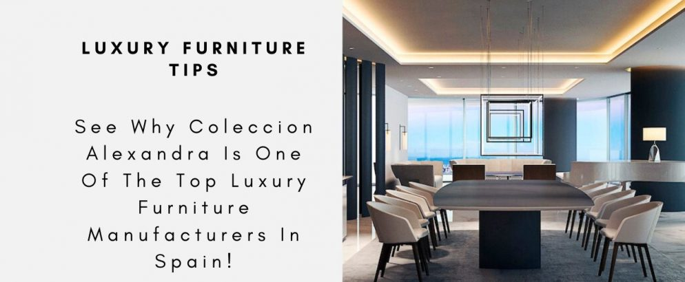 See Why Coleccion Alexandra Is One Of The Top Luxury Furniture Manufacturers In Spain! colección alexandra See Why Coleccion Alexandra Is One Of The Top Luxury Furniture Manufacturers In Spain! See Why Coleccion Alexandra Is One Of The Top Luxury Furniture Manufacturers In Spain capa 994x410