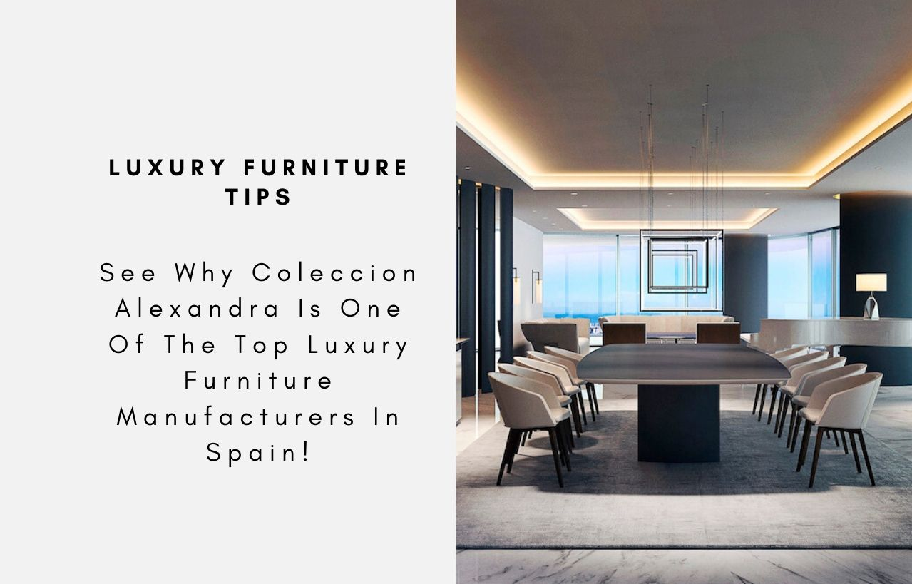 See Why Coleccion Alexandra Is One Of The Top Luxury Furniture Manufac