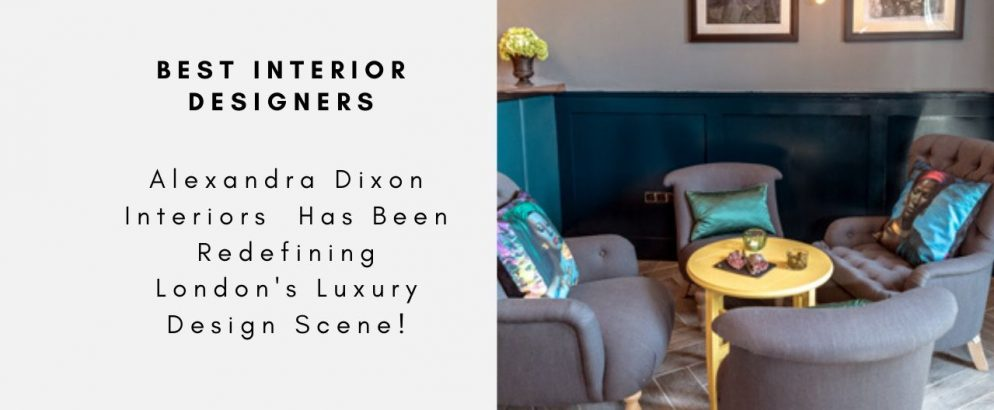 Alexandra Dixon Interiors Has Been Redefining London's Luxury Design Scene! alexandra dixon interiors Alexandra Dixon Interiors  Has Been Redefining London's Luxury Design Scene! 5 Interior Design Styles That Are Popular Among Famous Interior Designers capa 1 994x410