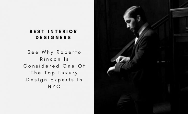 See Why Roberto Rincon Is Considered One Of The Top Luxury Design Experts In NYC roberto rincon See Why Roberto Rincon Is Considered One Of The Top Luxury Design Experts In NYC See Why Roberto Rincon Is Considered One Of The Top Luxury Design Experts In NYC capa 768x466